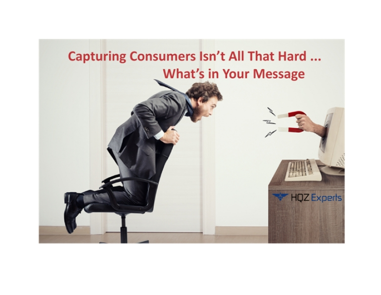 Capturing Consumers Isn't All That Hard – What's in Your Message